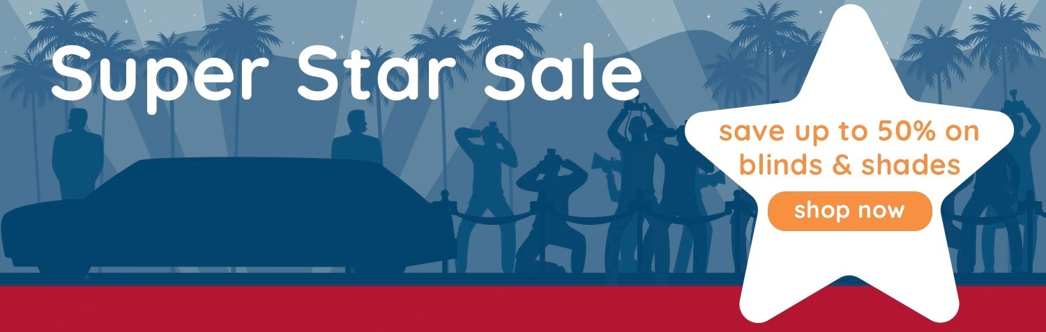 Super Star Sale, take 50% off blinds and shades